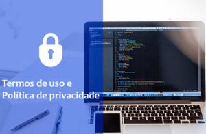Termos de uso e Política de Privacidade: Entenda o que são e qual a Importância?