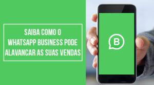 Saiba como o WhatsApp Business pode alavancar as suas vendas